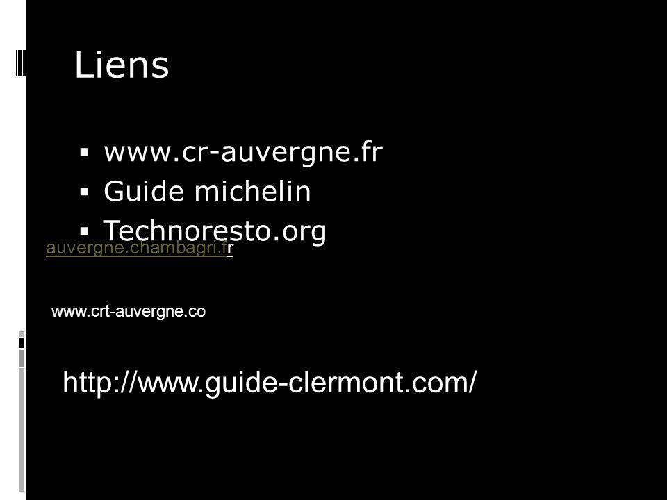 Liens http://www.guide-clermont.com/ www.cr-auvergne.fr Guide michelin