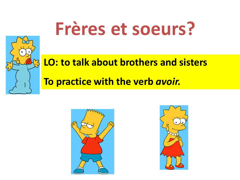 Frères et soeurs LO: to talk about brothers and sisters