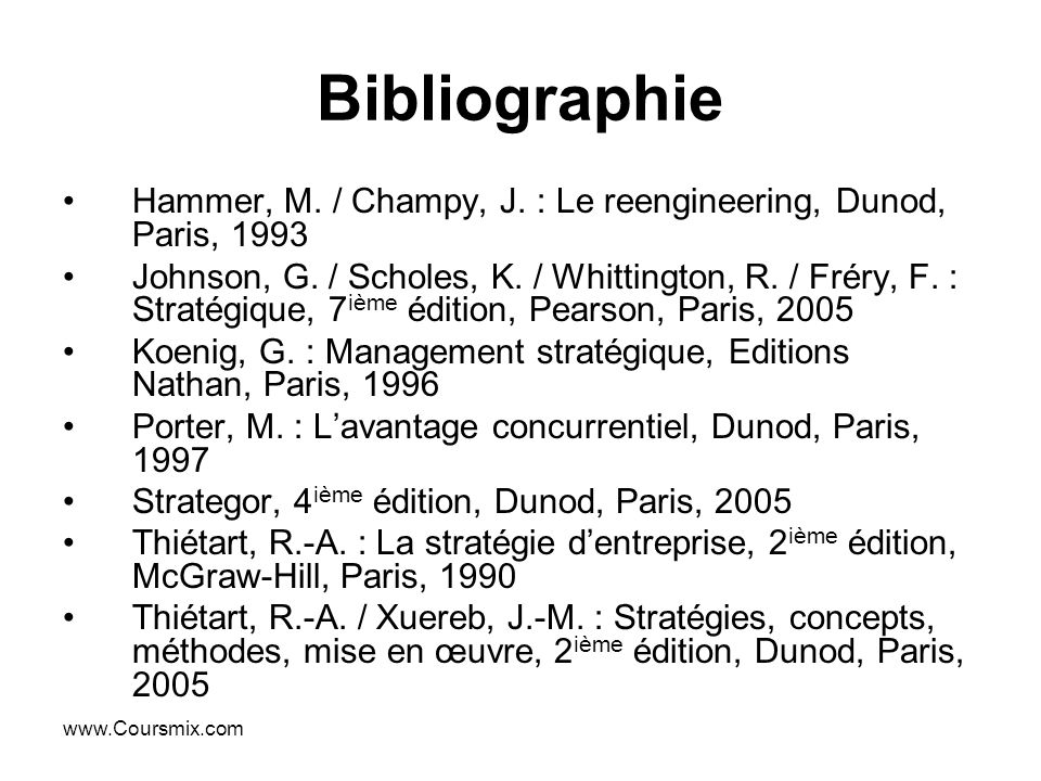 Bibliographie Hammer, M. / Champy, J. : Le reengineering, Dunod, Paris, 1993.