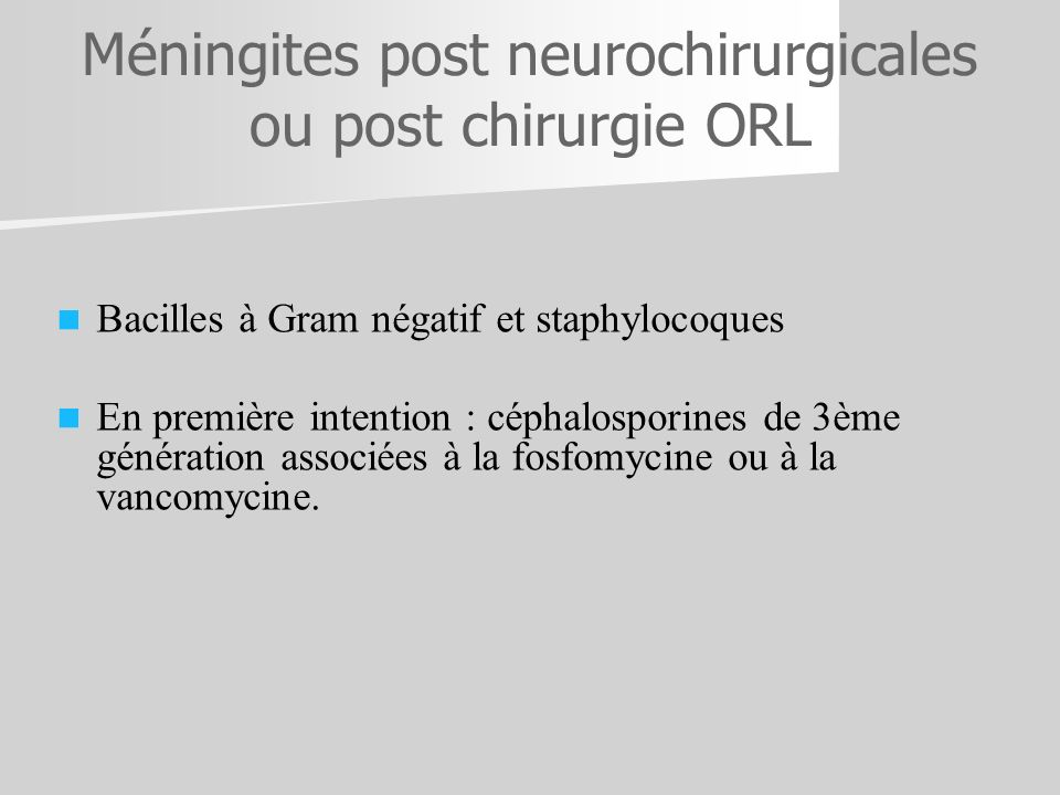 Méningites post neurochirurgicales ou post chirurgie ORL