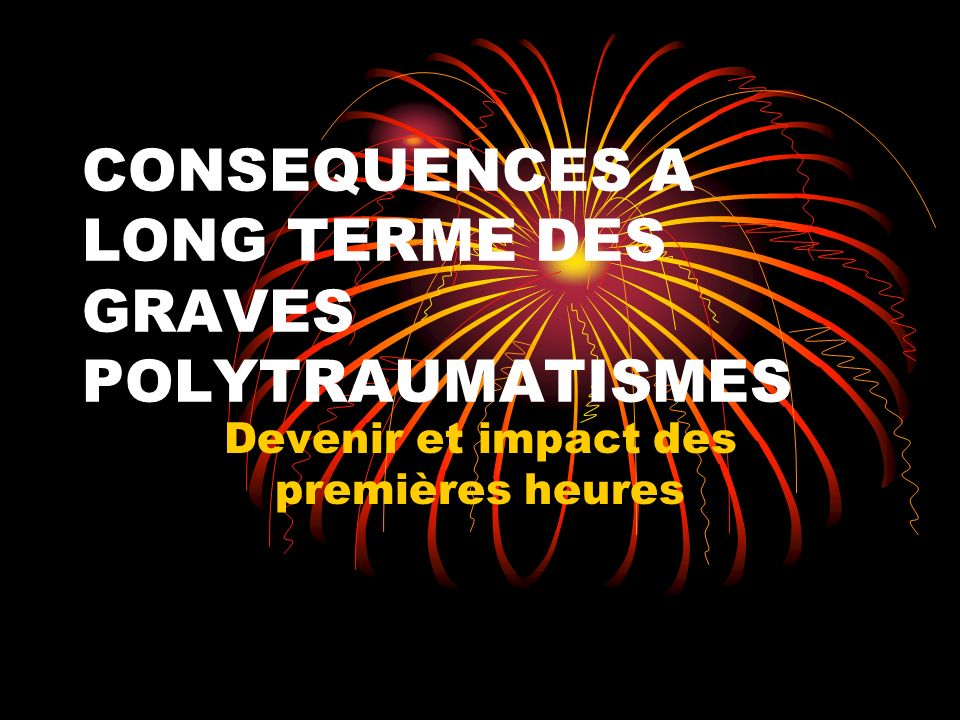 CONSEQUENCES A LONG TERME DES GRAVES POLYTRAUMATISMES