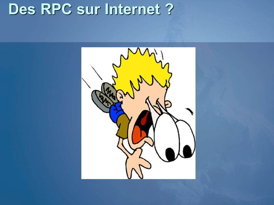 Des RPC sur Internet 3/25/2017 1:09 AM