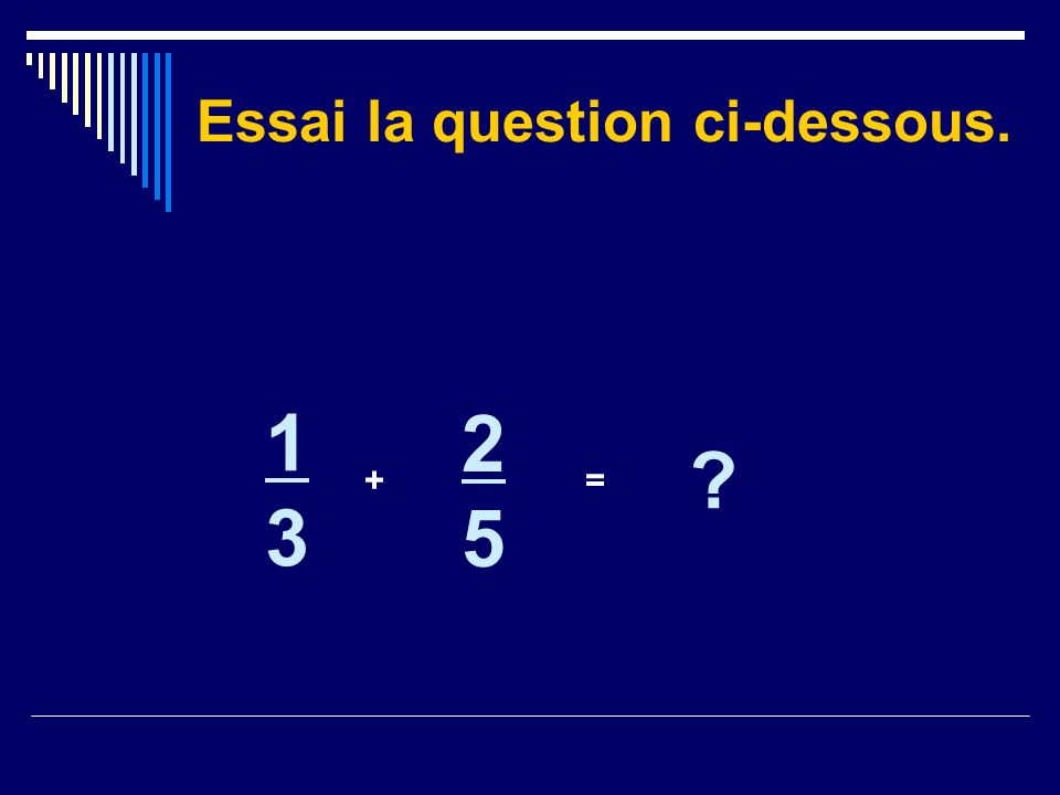 Essai la question ci-dessous.