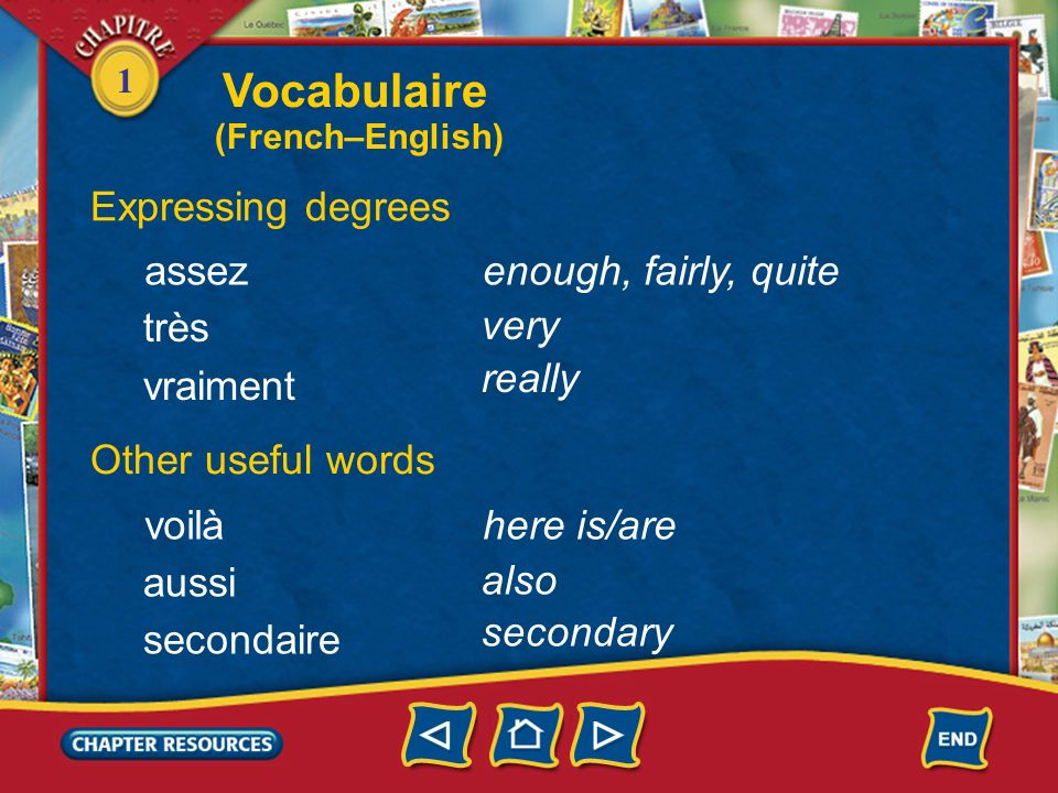 Vocabulaire Expressing degrees assez enough, fairly, quite très very