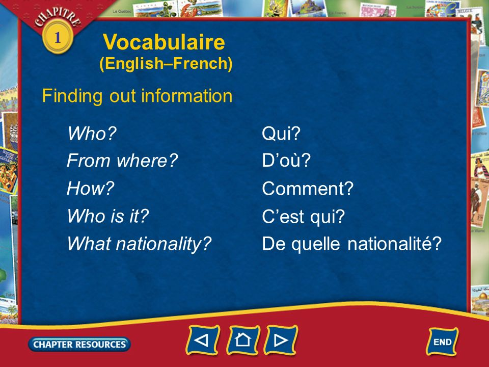 Vocabulaire Finding out information Who Qui From where D'où How