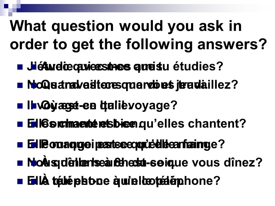 What question would you ask in order to get the following answers