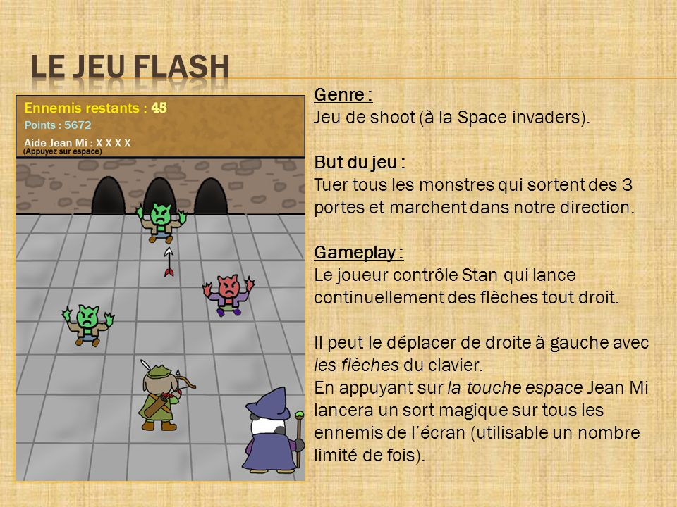 LE JEU FLASH Genre : Jeu de shoot (à la Space invaders). But du jeu :