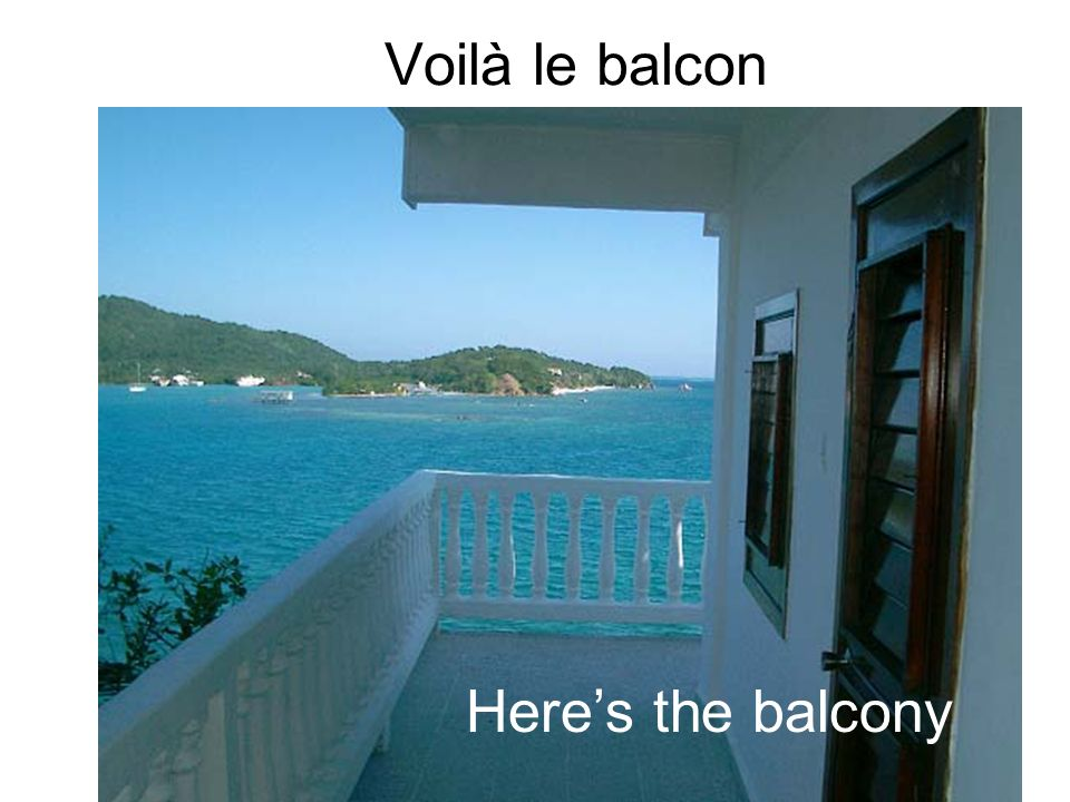 Voilà le balcon Here's the balcony