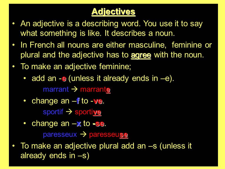 Adjectives An adjective is a describing word. You use it to say what something is like. It describes a noun.