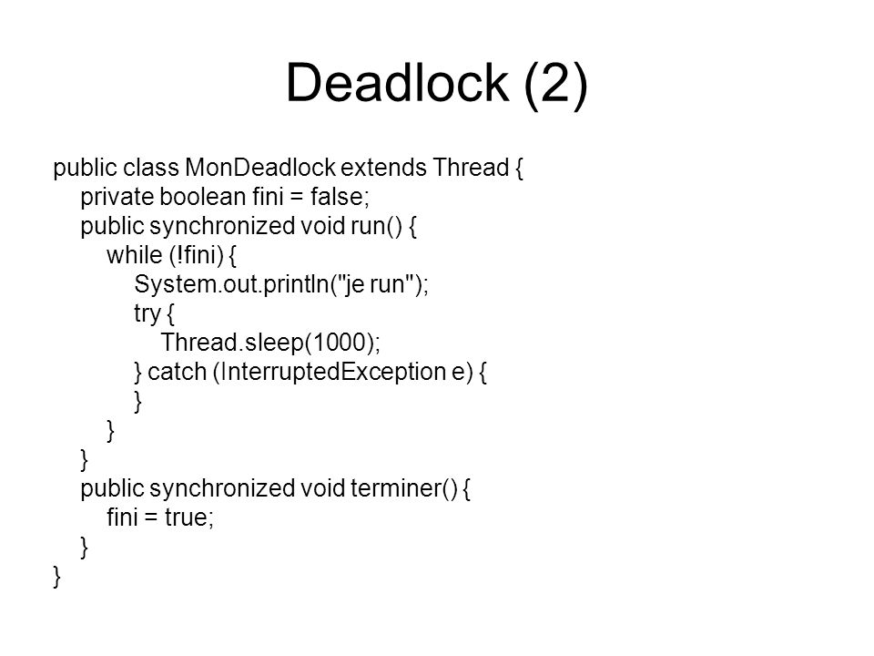 Deadlock (2) public class MonDeadlock extends Thread {