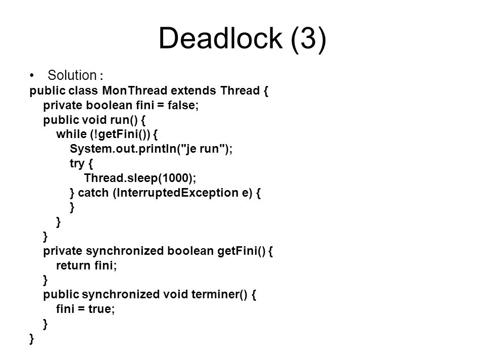 Deadlock (3) Solution : public class MonThread extends Thread {