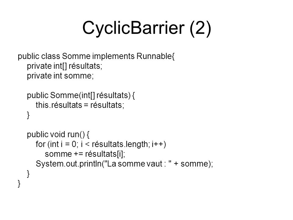 CyclicBarrier (2) public class Somme implements Runnable{