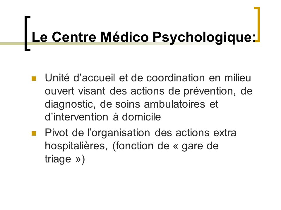 Le Centre Médico Psychologique: