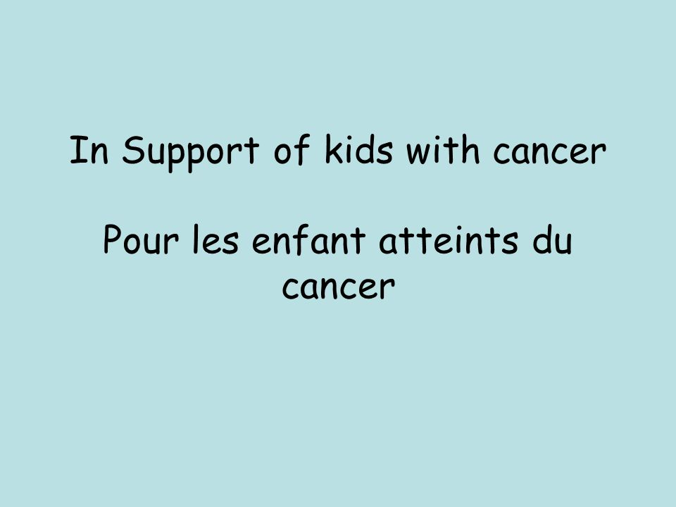 In Support of kids with cancer Pour les enfant atteints du cancer