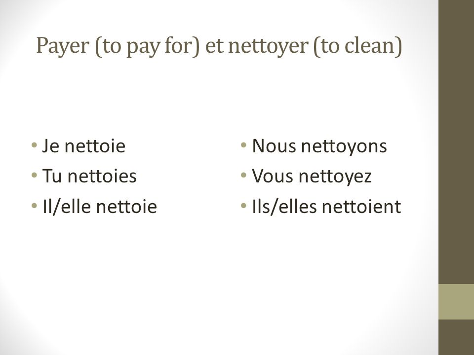 Payer (to pay for) et nettoyer (to clean)