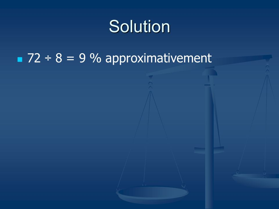 Solution 72 ÷ 8 = 9 % approximativement