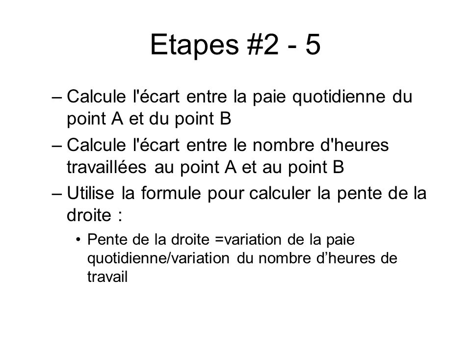 Etapes #2 - 5 Calcule l écart entre la paie quotidienne du point A et du point B.