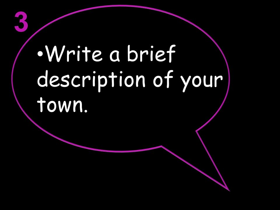 3 Write a brief description of your town.