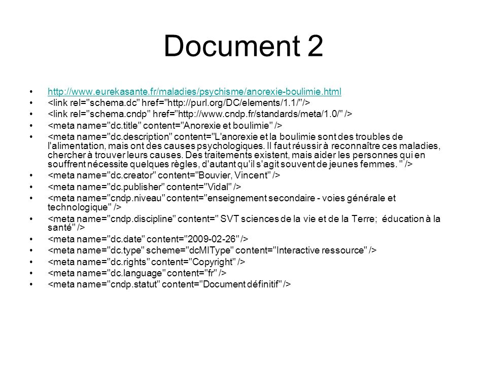 Document 2 http://www.eurekasante.fr/maladies/psychisme/anorexie-boulimie.html. <link rel= schema.dc href= http://purl.org/DC/elements/1.1/ />