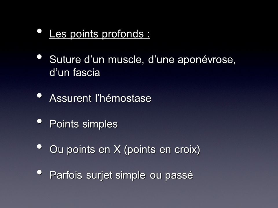 Les points profonds : Suture d'un muscle, d'une aponévrose, d'un fascia. Assurent l'hémostase. Points simples.