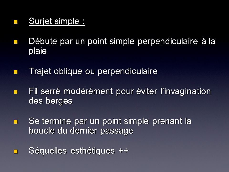 Surjet simple : Débute par un point simple perpendiculaire à la plaie. Trajet oblique ou perpendiculaire.