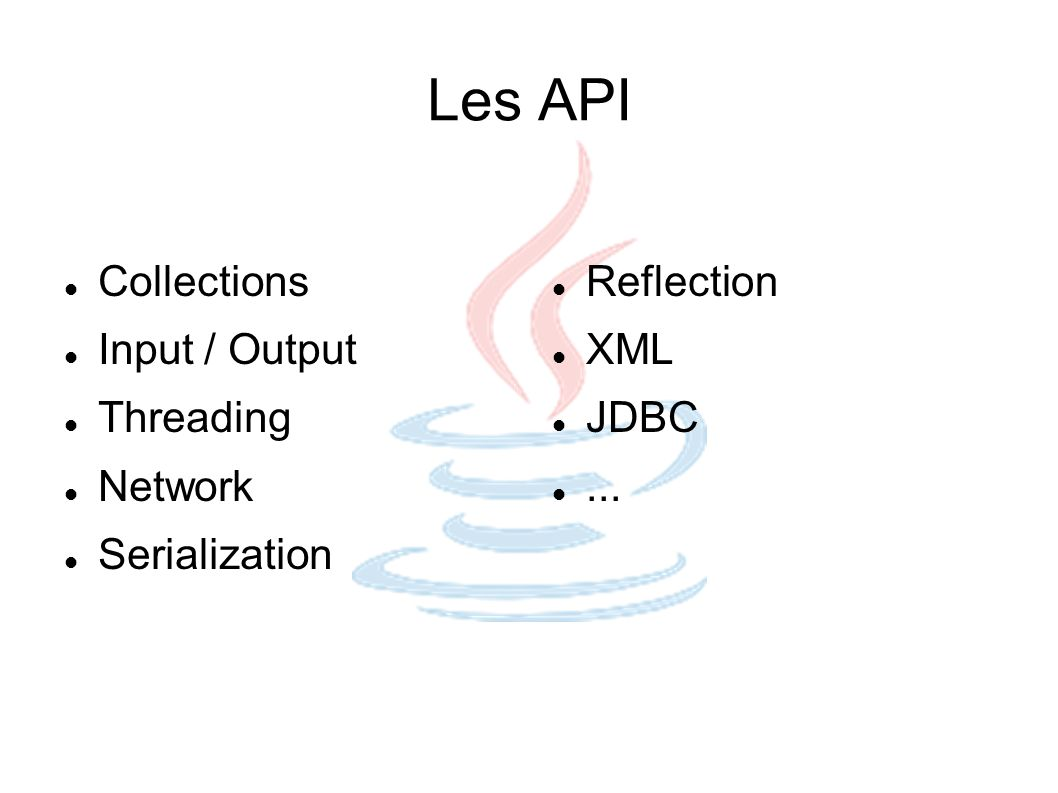 Les API Collections Input / Output Threading Network Serialization