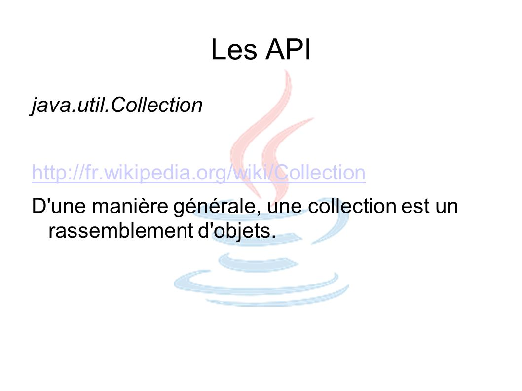 Les API java.util.Collection http://fr.wikipedia.org/wiki/Collection