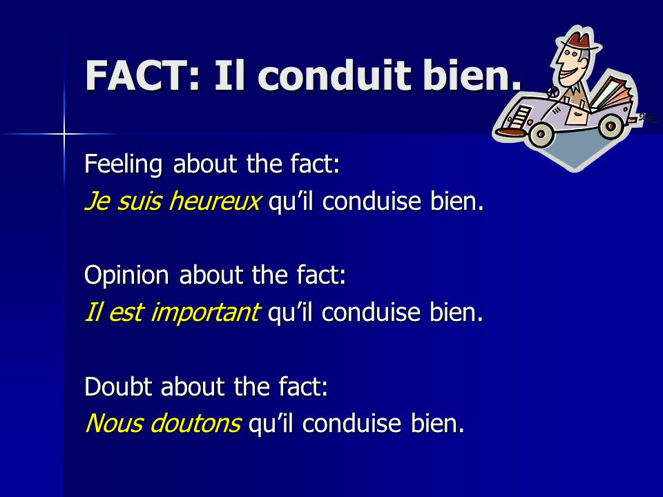FACT: Il conduit bien. Feeling about the fact: