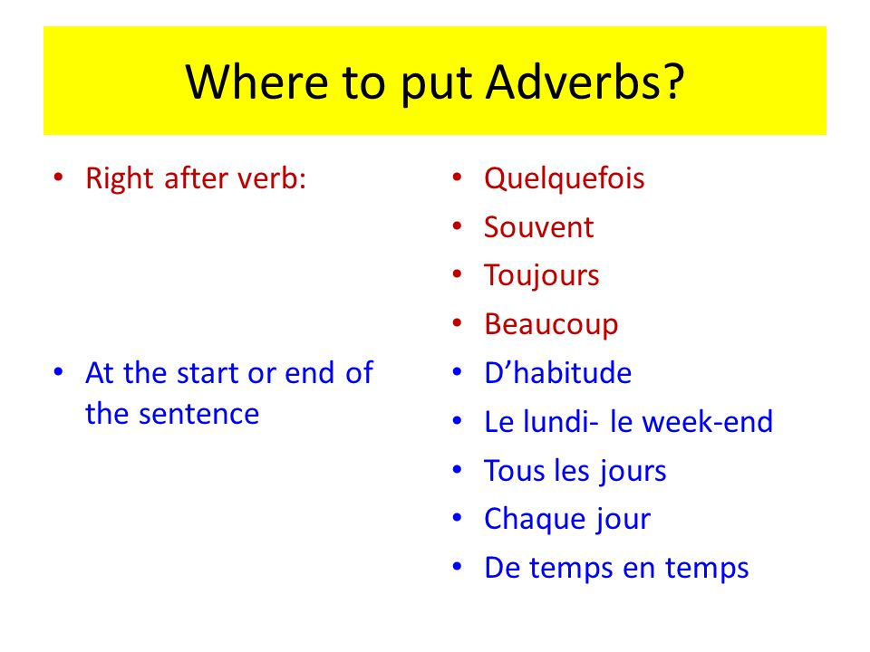 Where to put Adverbs Right after verb: