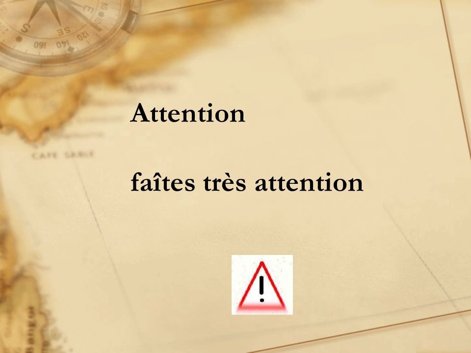 Attention faîtes très attention