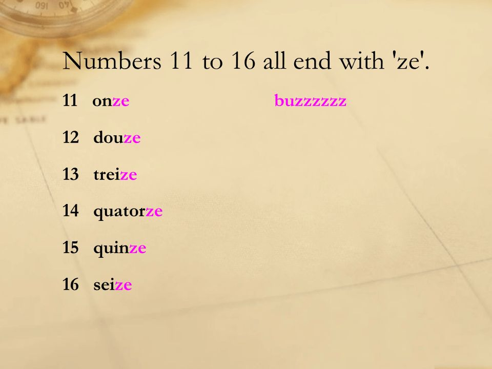Numbers 11 to 16 all end with ze .
