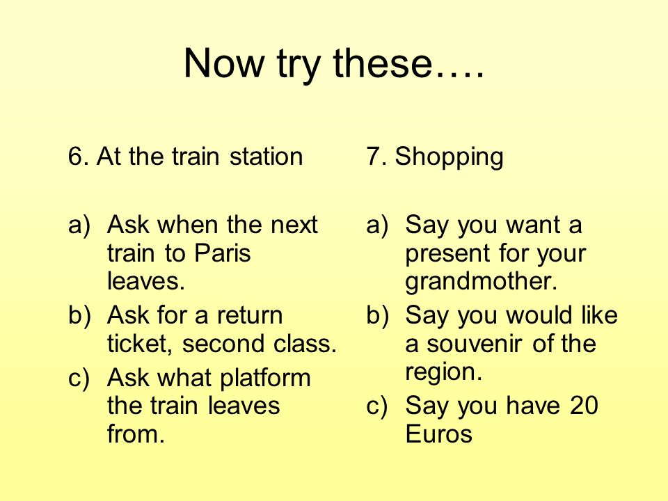 Now try these…. 6. At the train station