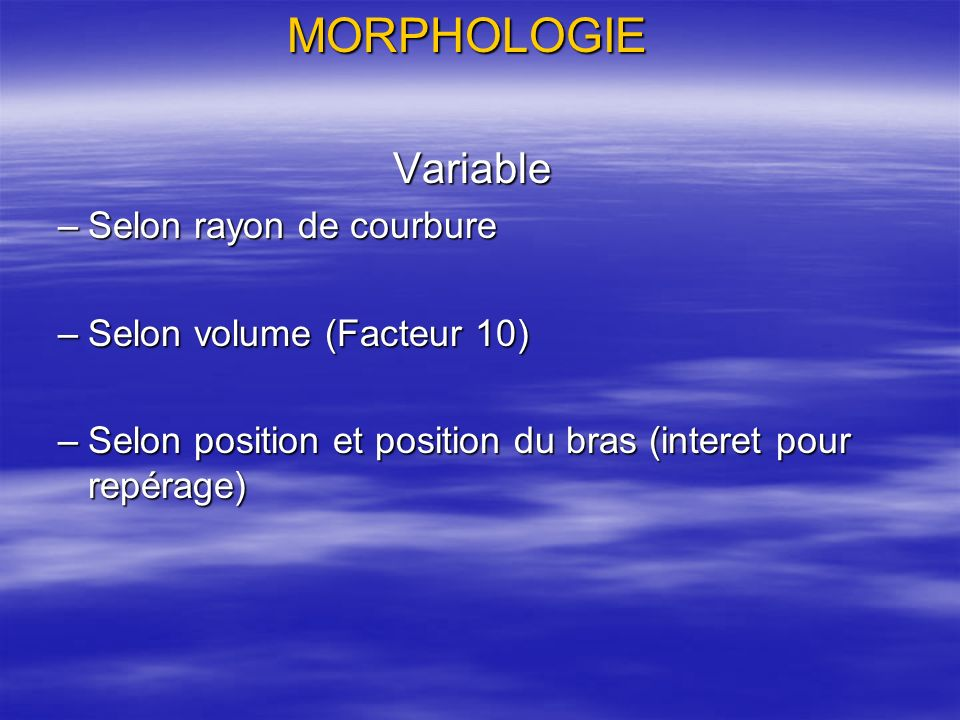 MORPHOLOGIE Variable Selon rayon de courbure Selon volume (Facteur 10)