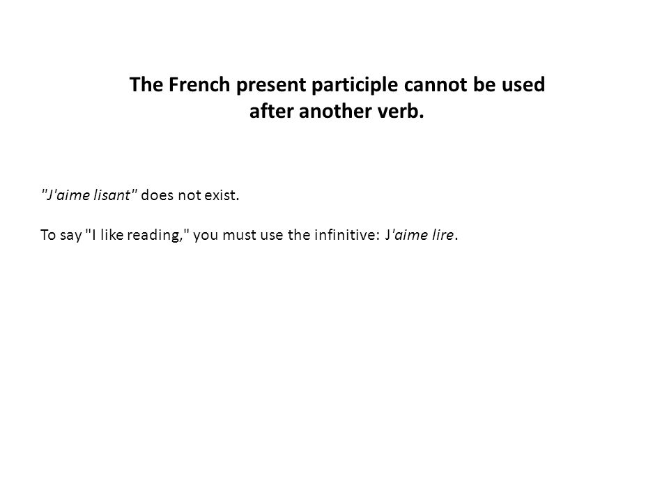 The French present participle cannot be used