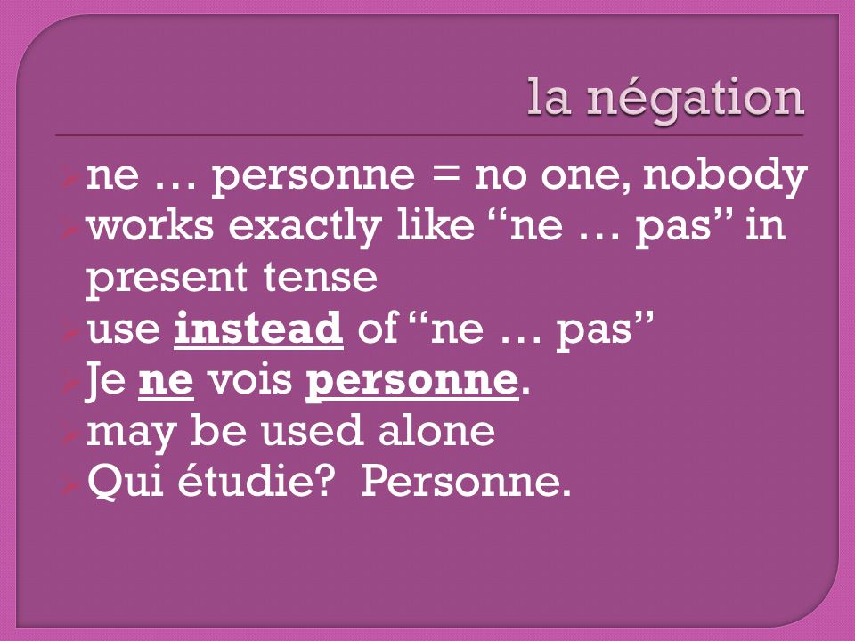 la négation ne … personne = no one, nobody