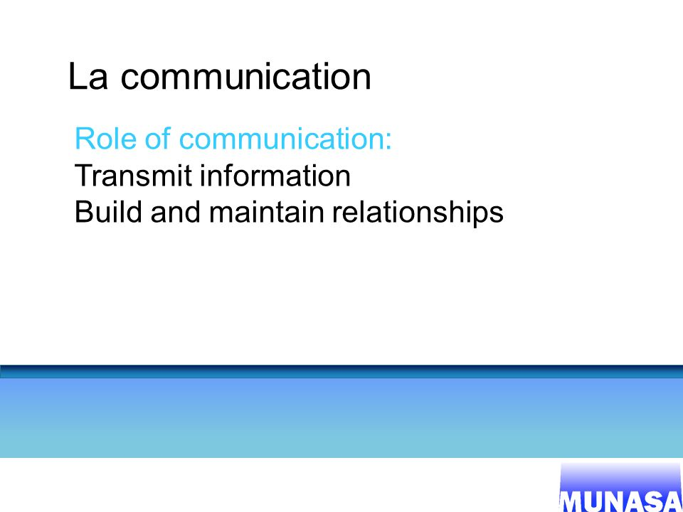 La communication Role of communication: Transmit information