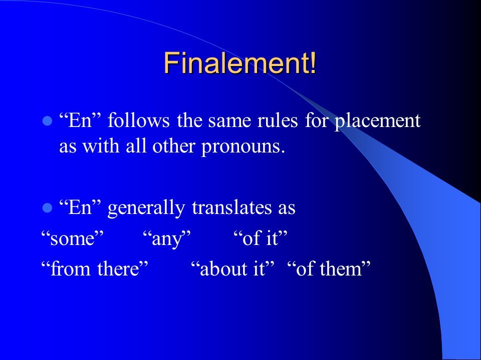 Finalement! En follows the same rules for placement as with all other pronouns. En generally translates as.