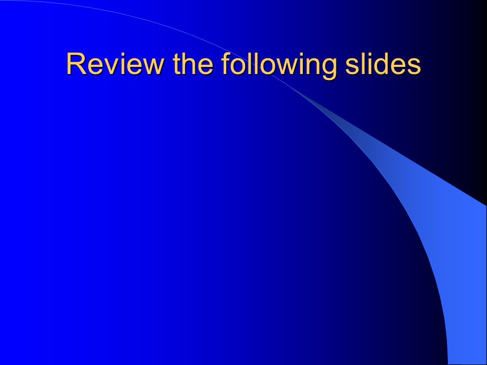 Review the following slides