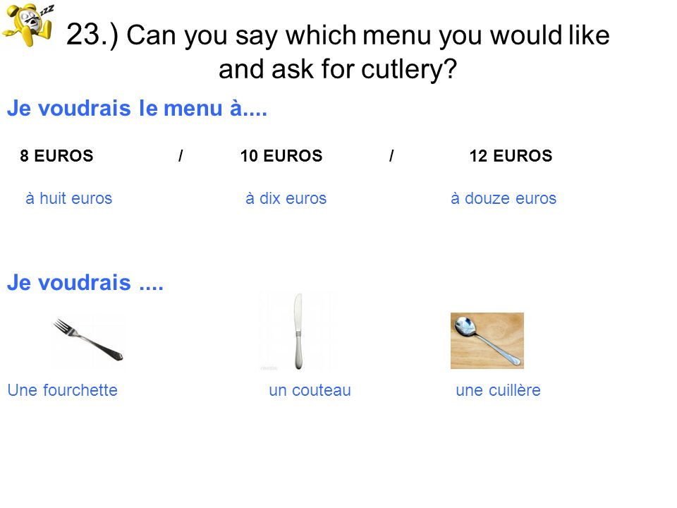 23.) Can you say which menu you would like and ask for cutlery