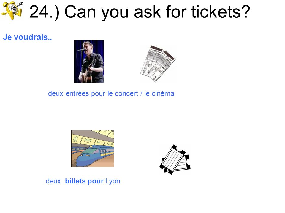 24.) Can you ask for tickets