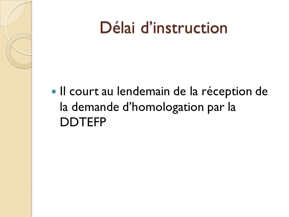 Délai d'instruction Il court au lendemain de la réception de la demande d'homologation par la DDTEFP.