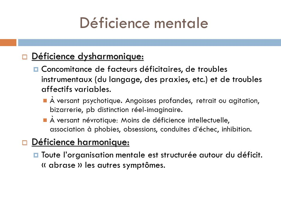 Déficience mentale Déficience dysharmonique: Déficience harmonique: