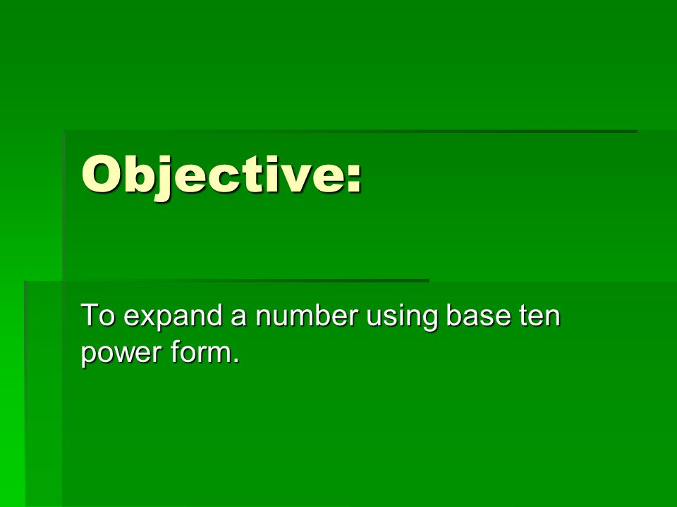 To expand a number using base ten power form.