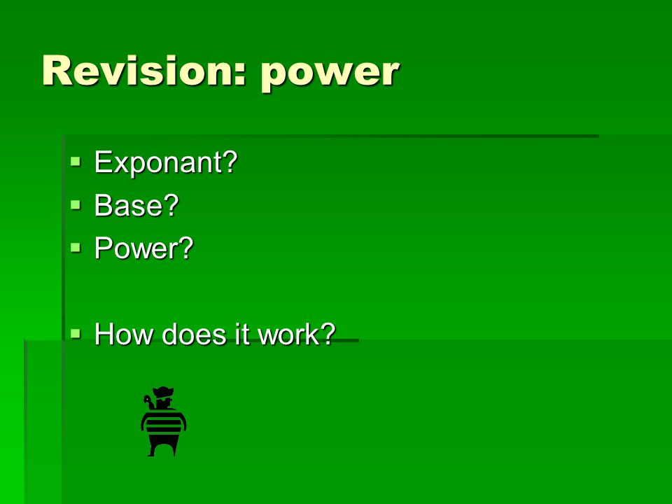 Revision: power Exponant Base Power How does it work