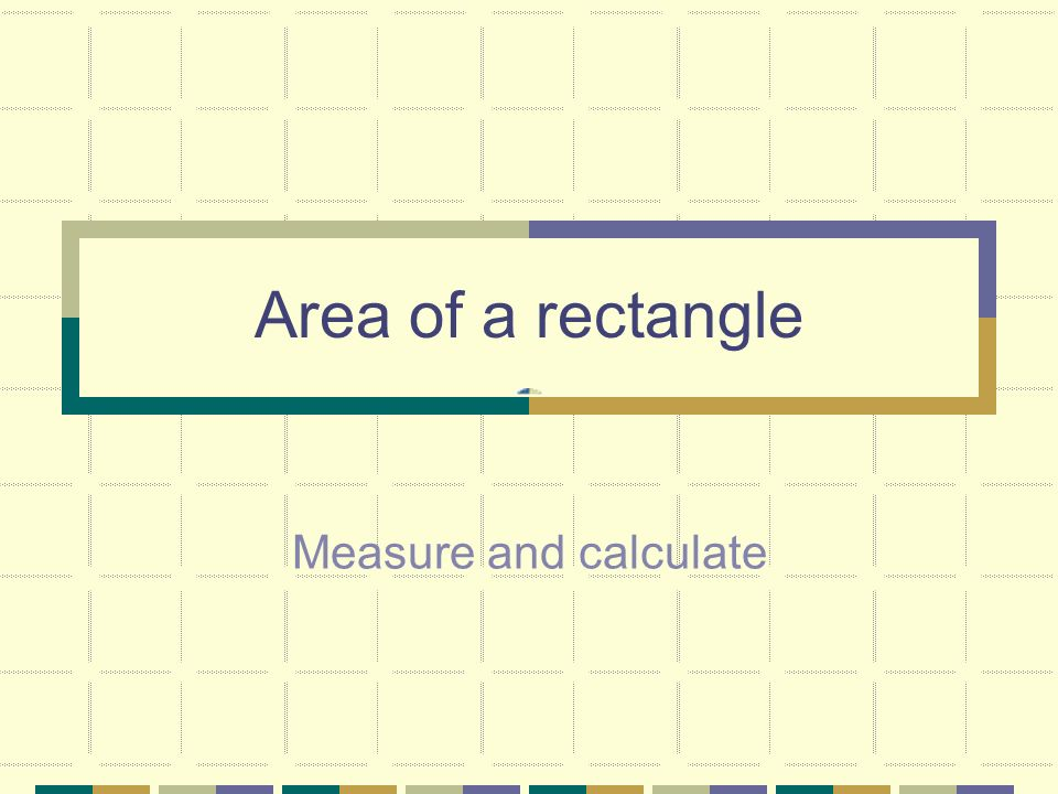 Area of a rectangle Measure and calculate