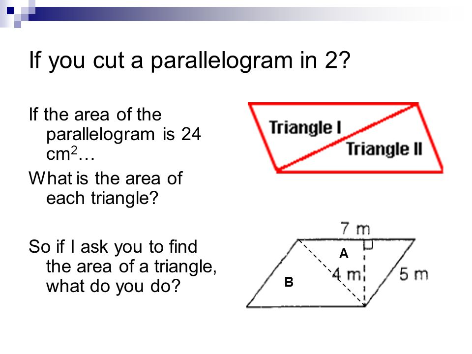 If you cut a parallelogram in 2