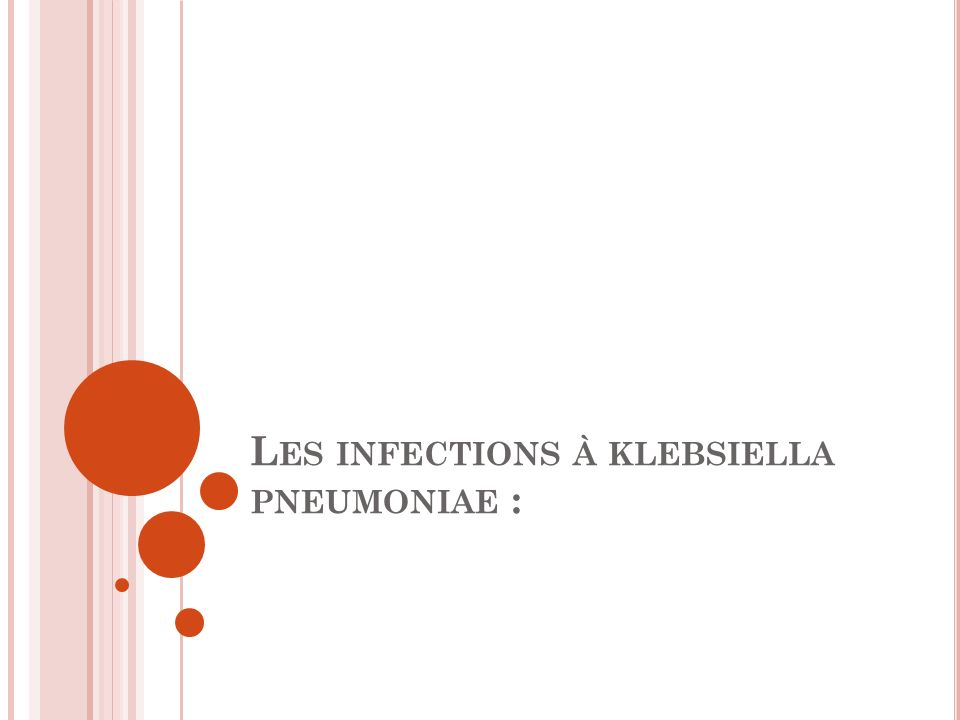 Les infections à klebsiella pneumoniae :