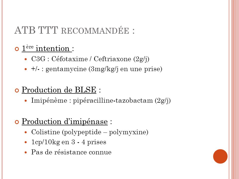 ATB TTT recommandée : 1ère intention : Production de BLSE :