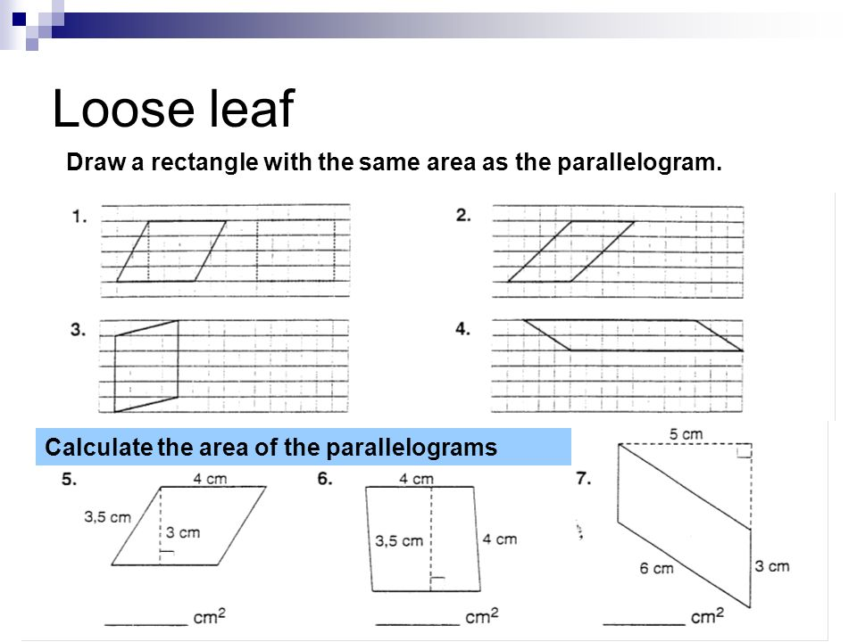 Loose leaf Draw a rectangle with the same area as the parallelogram.