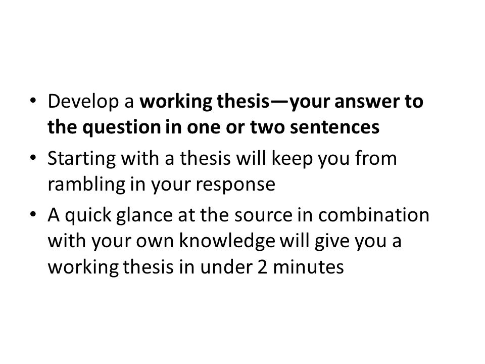 Develop a working thesis—your answer to the question in one or two sentences